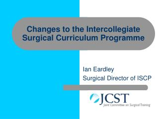 Changes to the Intercollegiate Surgical Curriculum Programme