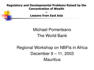 Michael Pomerleano  The World Bank Regional Workshop on NBFIs in Africa December 9 – 11, 2003