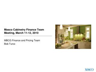 Masco Cabinetry Finance Team Meeting, March 11-12, 2010
