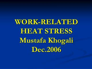 WORK-RELATED HEAT STRESS Mustafa Khogali Dec.2006