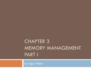 CHAPTER 3 MEMORY MANAGEMENT PART I