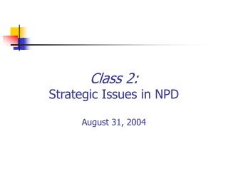 Class 2: Strategic Issues in NPD August 31, 2004