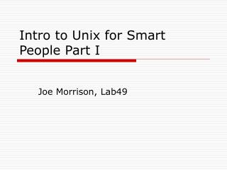 Intro to Unix for Smart People Part I