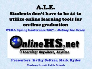 A.L.E. Students don't have to be 21 to utilize online learning tools for  on-time graduation
