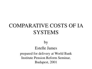 COMPARATIVE COSTS OF IA SYSTEMS