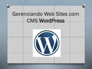 Gerenciando Web Sites com CMS  WordPress