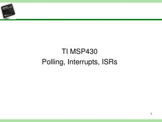 TI MSP430  Polling, Interrupts, ISRs