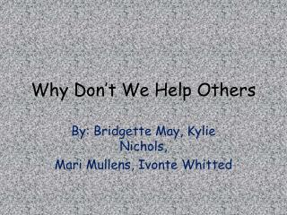 Why Don't We Help Others
