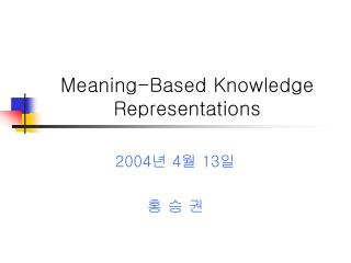 Meaning-Based Knowledge Representations