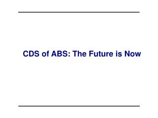 CDS of ABS: The Future is Now