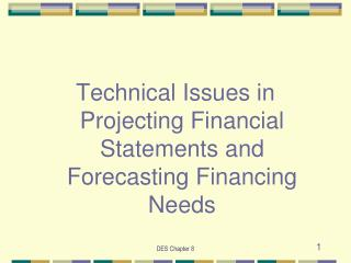 Technical Issues in Projecting Financial Statements and Forecasting Financing Needs