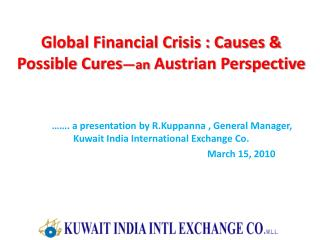 Global Financial Crisis : Causes & Possible Cures —an  Austrian Perspective