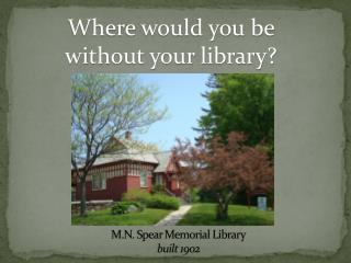 M.N. Spear Memorial Library built 1902