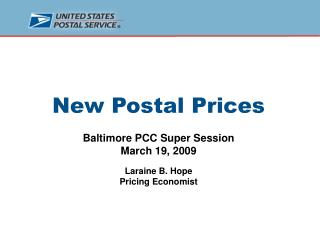 New Postal Prices  Baltimore PCC Super Session March 19, 2009 Laraine B. Hope Pricing Economist