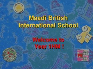 Maadi British International School Welcome to Year 1HM !