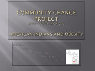 Community Change Project Kent County, Michigan American Indians and Obesity