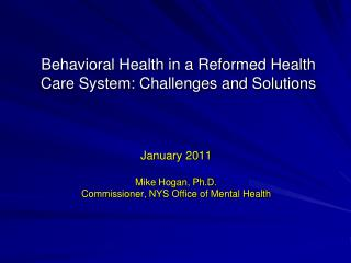 Behavioral Health in a Reformed Health Care System: Challenges and Solutions