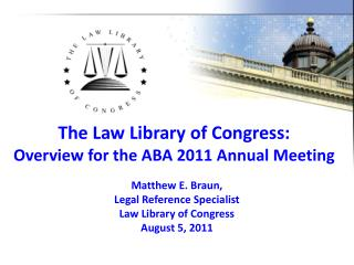 The Law Library of Congress:  Overview for the ABA 2011 Annual Meeting