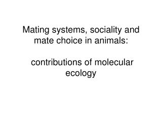 Mating systems, sociality and mate choice in animals:  contributions of molecular ecology