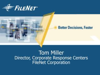 Tom Miller Director, Corporate Response Centers FileNet Corporation