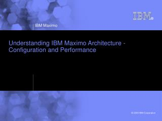 Understanding IBM Maximo Architecture -  Configuration and Performance