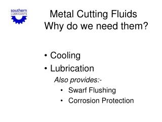 Metal Cutting Fluids            Why do we need them?