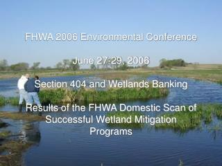 FHWA 2006 Environmental Conference June 27-29, 2006 Section 404 and Wetlands Banking