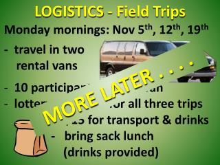 Monday mornings: Nov 5 th , 12 th , 19 th -  travel in two      rental vans