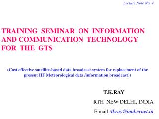 Lecture Note No. 4 TRAINING  SEMINAR  ON  INFORMATION AND COMMUNICATION  TECHNOLOGY  FOR  THE  GTS