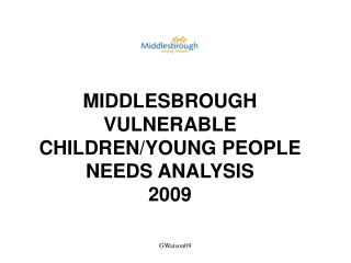 MIDDLESBROUGH VULNERABLE CHILDREN/YOUNG PEOPLE NEEDS ANALYSIS 2009