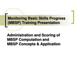 Monitoring Basic Skills Progress (MBSP) Training Presentation
