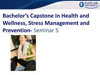 Bachelor's Capstone in Health and Wellness, Stress Management and Prevention-  Seminar 5
