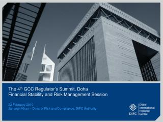 The 4 th  GCC Regulator's Summit, Doha Financial Stability and Risk Management Session