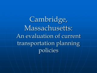 Cambridge, Massachusetts: An evaluation of current transportation planning policies