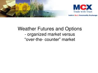 "Weather Futures and Options - organized market versus  ""over-the- counter"" market"