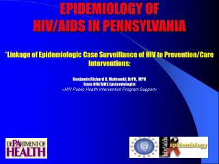 EPIDEMIOLOGY OF  HIV/AIDS IN PENNSYLVANIA