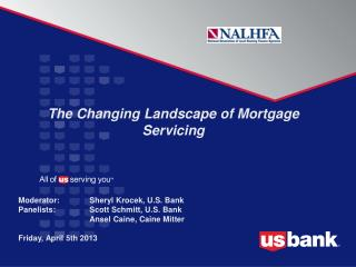 The Changing Landscape of Mortgage Servicing Moderator: Sheryl  Krocek , U.S. Bank