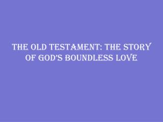 The Old Testament: The Story of God's Boundless Love