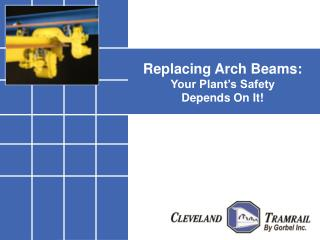 Replacing Arch Beams: Your Plant's Safety  Depends On It!