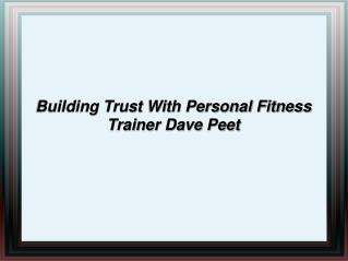 Building Trust With Personal Fitness Trainer Dave Peet