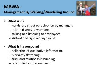 MBWA-  Management By Walking/Wandering Around