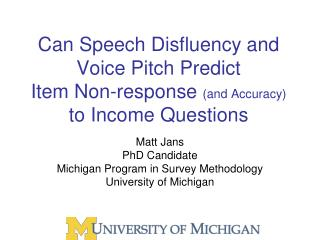 Matt Jans PhD Candidate Michigan Program in Survey Methodology University of Michigan