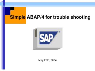 Simple ABAP/4 for trouble shooting