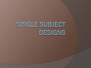 Single Subject Designs