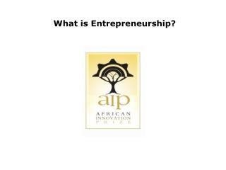What is Entrepreneurship?