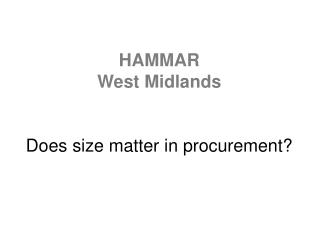 HAMMAR West Midlands Does size matter in procurement?