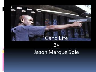 Gang Life  By Jason Marque Sole