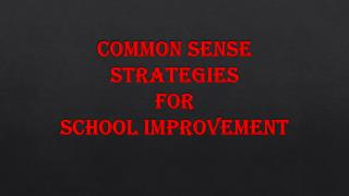 Common Sense  Strategies  for  School Improvement