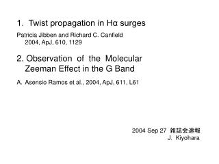 1.  Twist propagation in Hα surges Patricia Jibben and Richard C. Canfield 2004, ApJ, 610, 1129