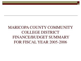 MARICOPA COUNTY COMMUNITY COLLEGE DISTRICT  FINANCE/BUDGET SUMMARY FOR FISCAL YEAR 2005-2006
